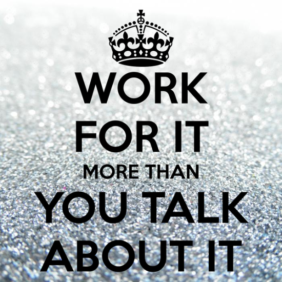 work-for-it-more-than-you-talk-about-it